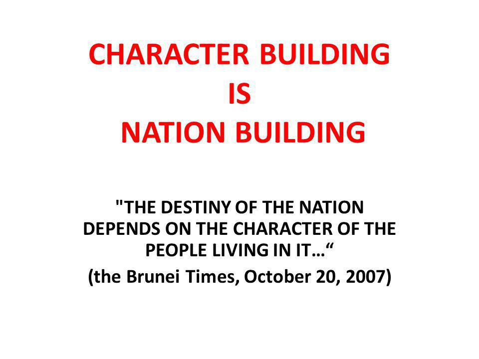 CHARACTER BUILDING IS NATION BUILDING