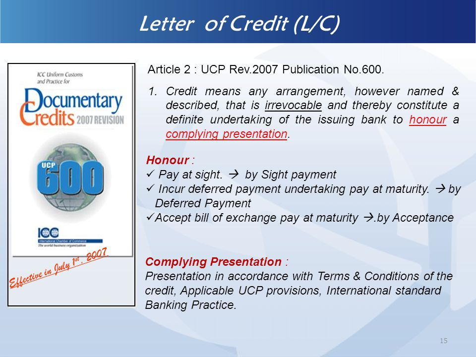 Letter of Credit (L/C) Article 2 : UCP Rev.2007 Publication No.600.