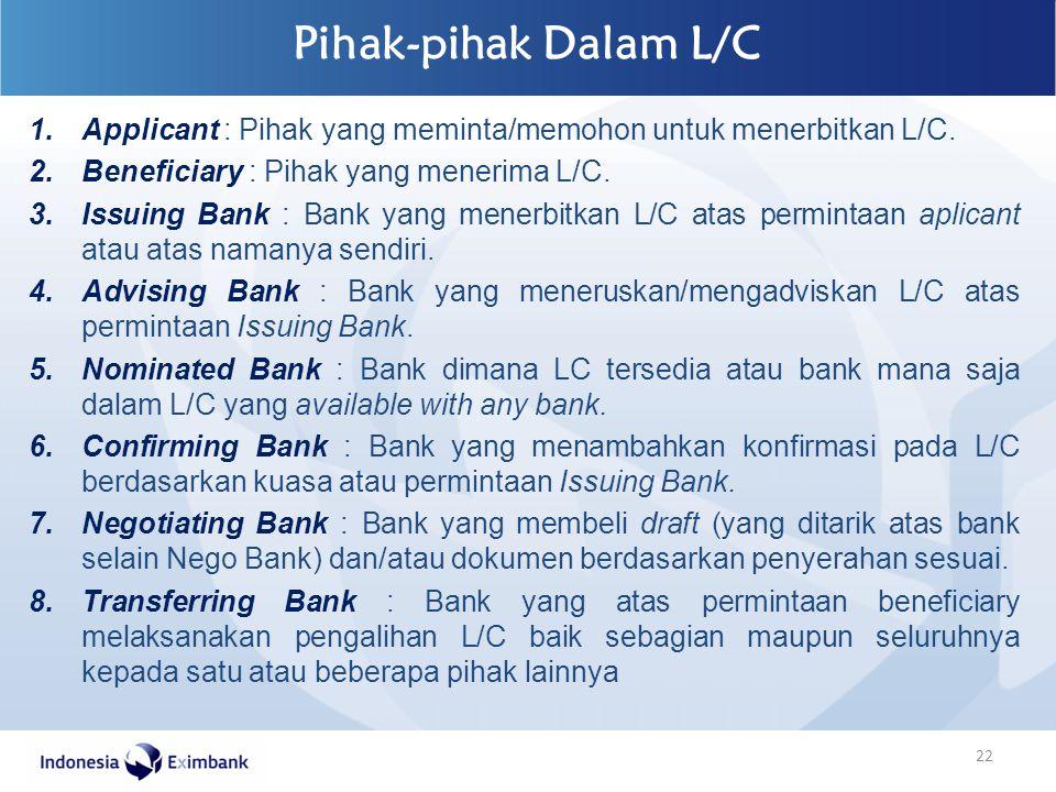 Pihak-pihak Dalam L/C Applicant : Pihak yang meminta/memohon untuk menerbitkan L/C. Beneficiary : Pihak yang menerima L/C.