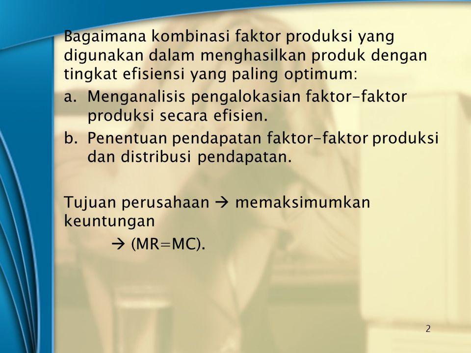 Bagaimana kombinasi faktor produksi yang digunakan dalam menghasilkan produk dengan tingkat efisiensi yang paling optimum: