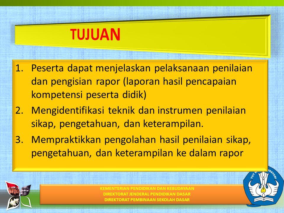 TUJUAN Peserta dapat menjelaskan pelaksanaan penilaian dan pengisian rapor (laporan hasil pencapaian kompetensi peserta didik)