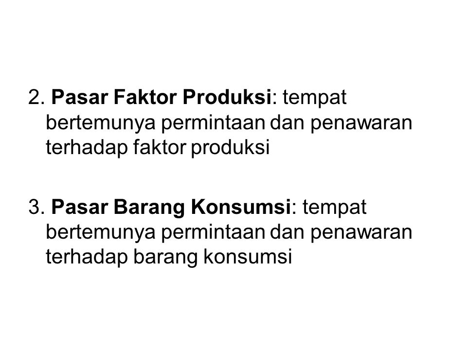 2. Pasar Faktor Produksi: tempat bertemunya permintaan dan penawaran terhadap faktor produksi