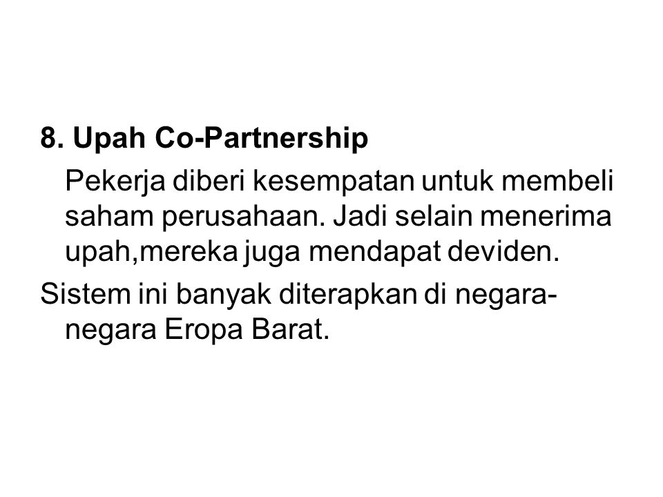 8. Upah Co-Partnership Pekerja diberi kesempatan untuk membeli saham perusahaan. Jadi selain menerima upah,mereka juga mendapat deviden.