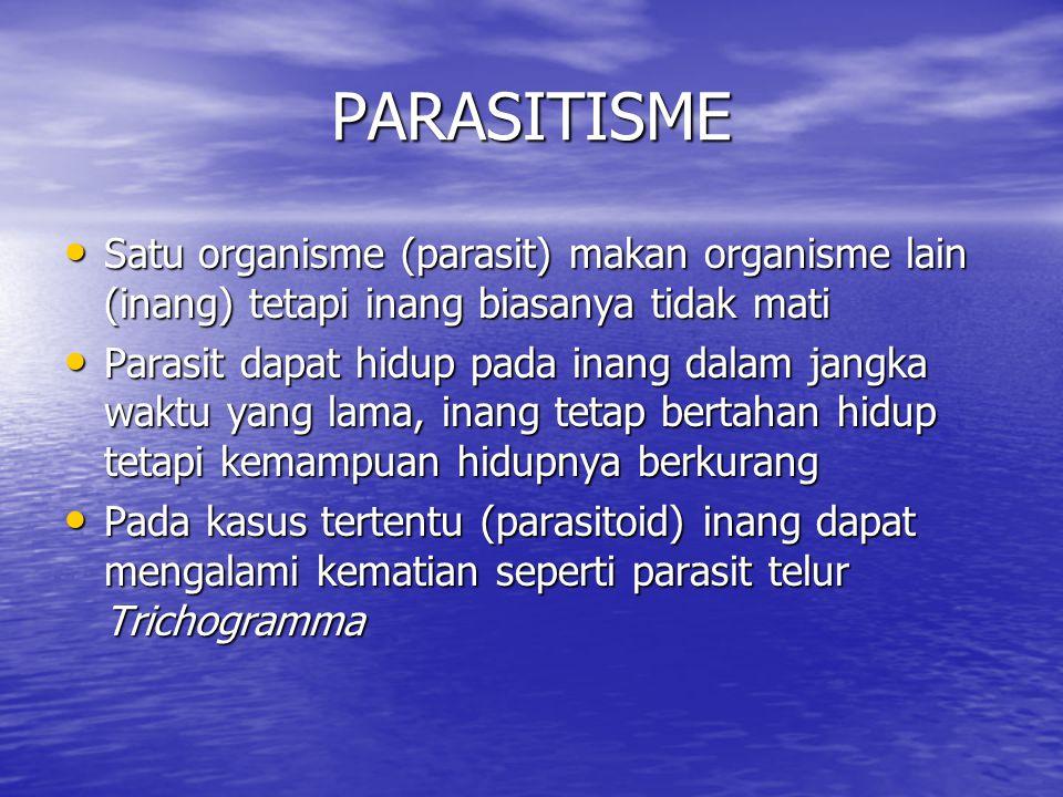 PARASITISME Satu organisme (parasit) makan organisme lain (inang) tetapi inang biasanya tidak mati.