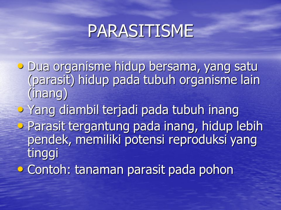PARASITISME Dua organisme hidup bersama, yang satu (parasit) hidup pada tubuh organisme lain (inang)
