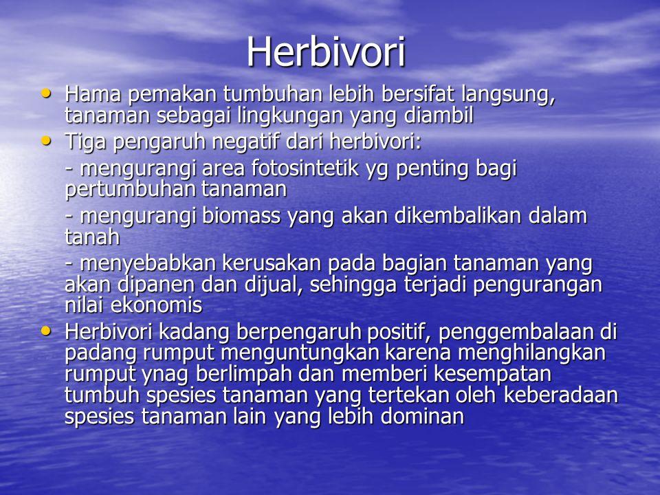 Herbivori Hama pemakan tumbuhan lebih bersifat langsung, tanaman sebagai lingkungan yang diambil. Tiga pengaruh negatif dari herbivori: