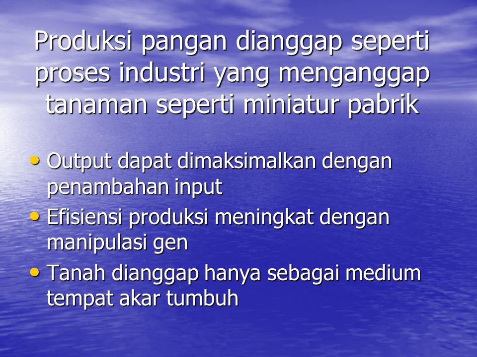 Produksi pangan dianggap seperti proses industri yang menganggap tanaman seperti miniatur pabrik