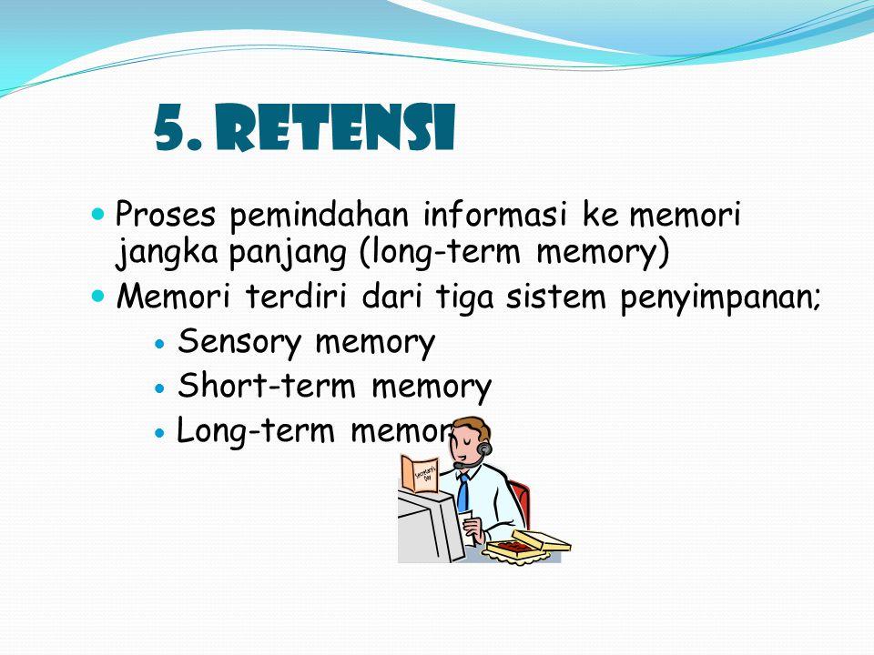 5. RETENSI Proses pemindahan informasi ke memori jangka panjang (long-term memory) Memori terdiri dari tiga sistem penyimpanan;
