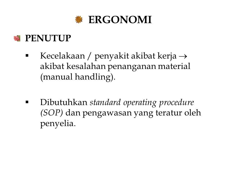 ERGONOMI PENUTUP. Kecelakaan / penyakit akibat kerja  akibat kesalahan penanganan material (manual handling).