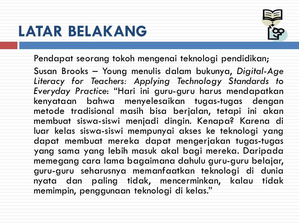 LATAR BELAKANG Pendapat seorang tokoh mengenai teknologi pendidikan;