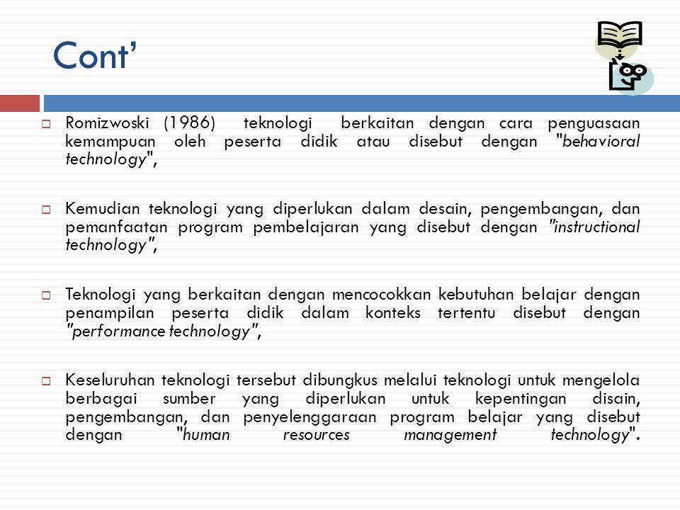 Cont' Romizwoski (1986) teknologi berkaitan dengan cara penguasaan kemampuan oleh peserta didik atau disebut dengan behavioral technology ,