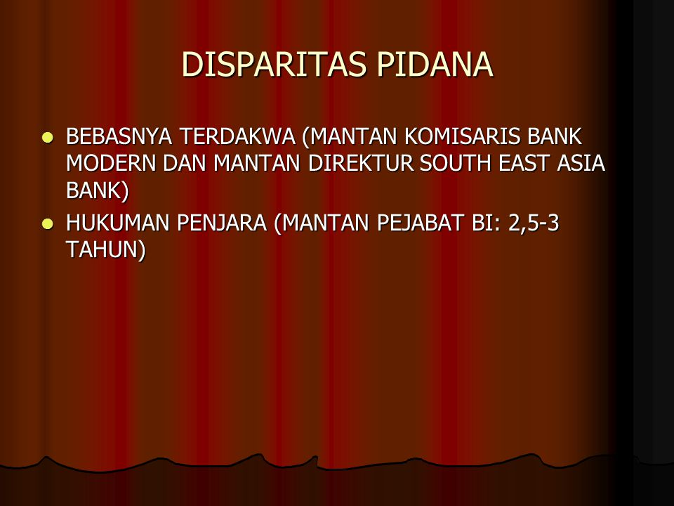 DISPARITAS PIDANA BEBASNYA TERDAKWA (MANTAN KOMISARIS BANK MODERN DAN MANTAN DIREKTUR SOUTH EAST ASIA BANK)