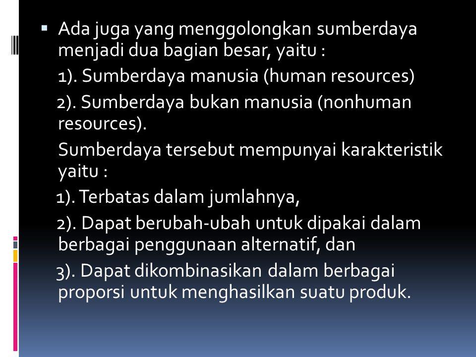 Ada juga yang menggolongkan sumberdaya menjadi dua bagian besar, yaitu :