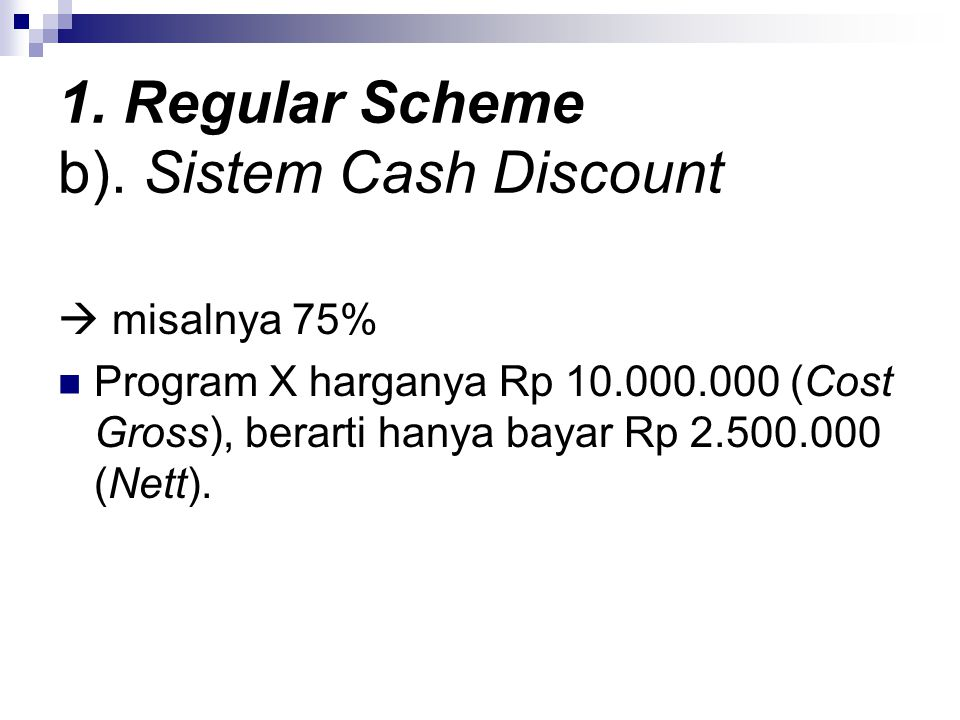 1. Regular Scheme b). Sistem Cash Discount