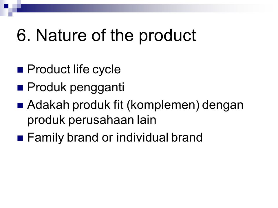 6. Nature of the product Product life cycle Produk pengganti