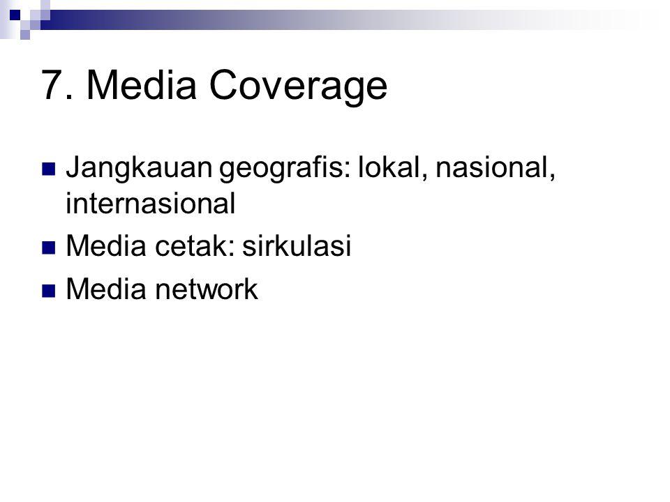 7. Media Coverage Jangkauan geografis: lokal, nasional, internasional