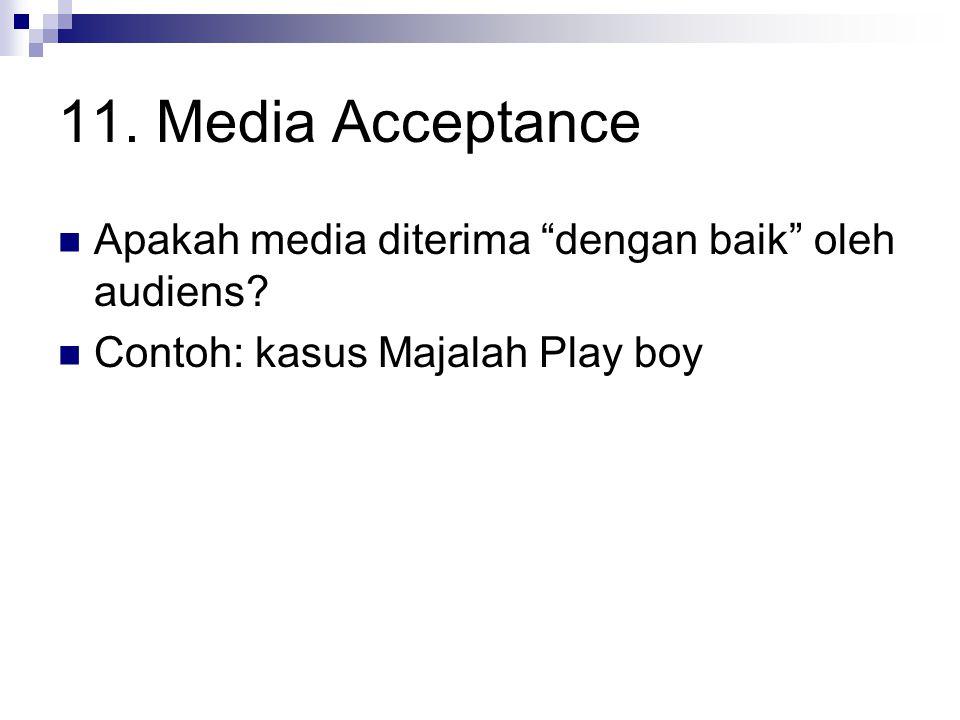 11. Media Acceptance Apakah media diterima dengan baik oleh audiens