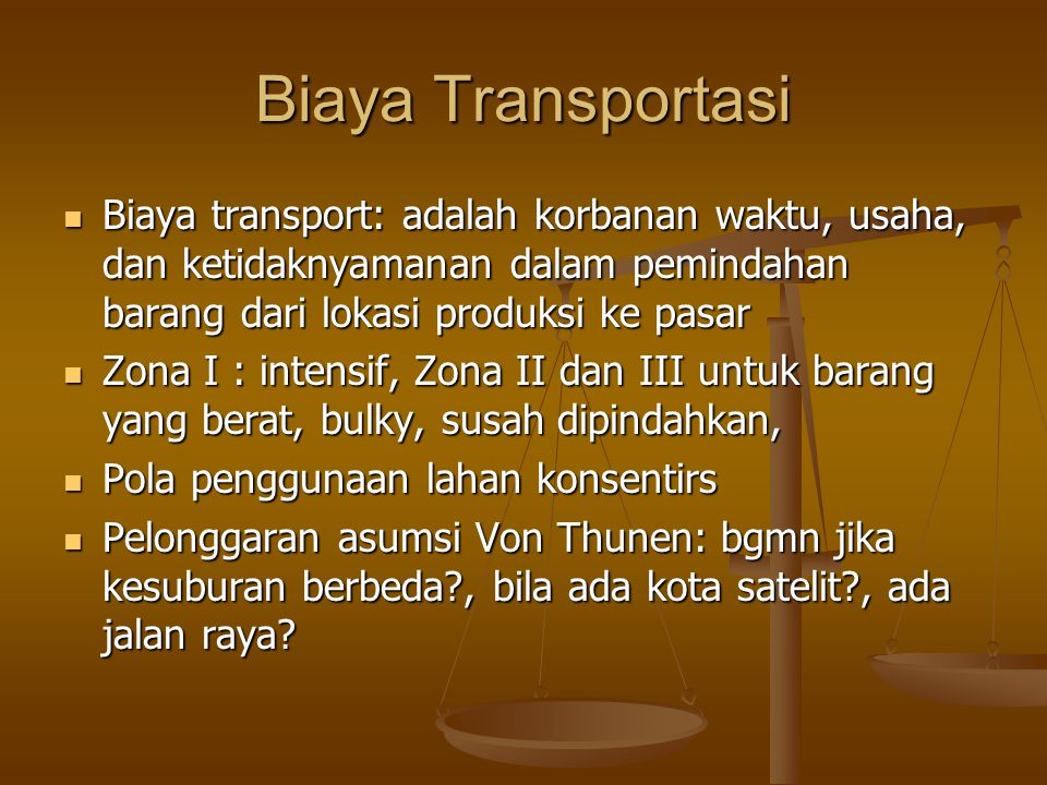 Biaya Transportasi Biaya transport: adalah korbanan waktu, usaha, dan ketidaknyamanan dalam pemindahan barang dari lokasi produksi ke pasar.