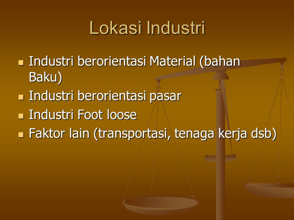 Lokasi Industri Industri berorientasi Material (bahan Baku)