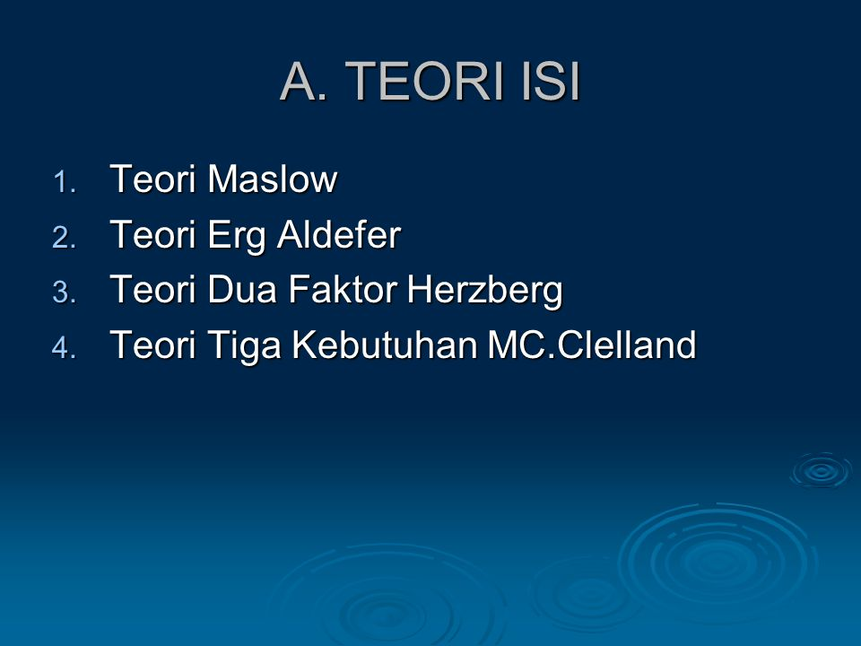 A. TEORI ISI Teori Maslow Teori Erg Aldefer Teori Dua Faktor Herzberg