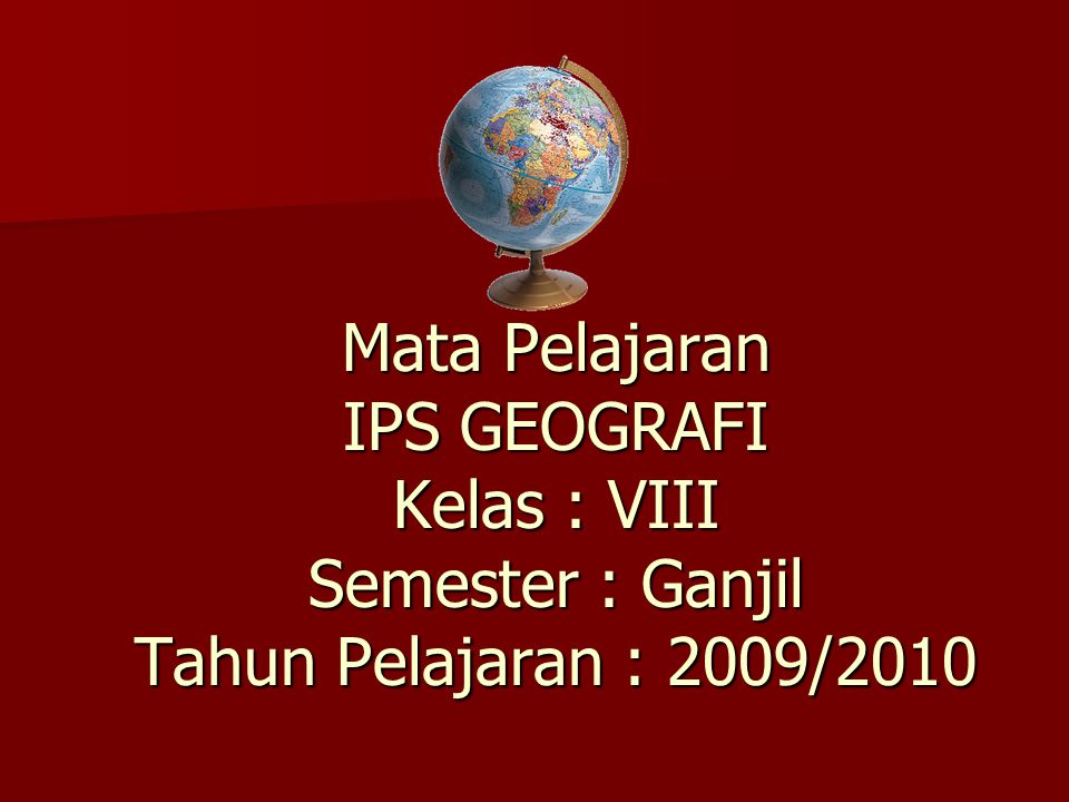Mata Pelajaran IPS GEOGRAFI Kelas : VIII Semester : Ganjil Tahun Pelajaran : 2009/2010