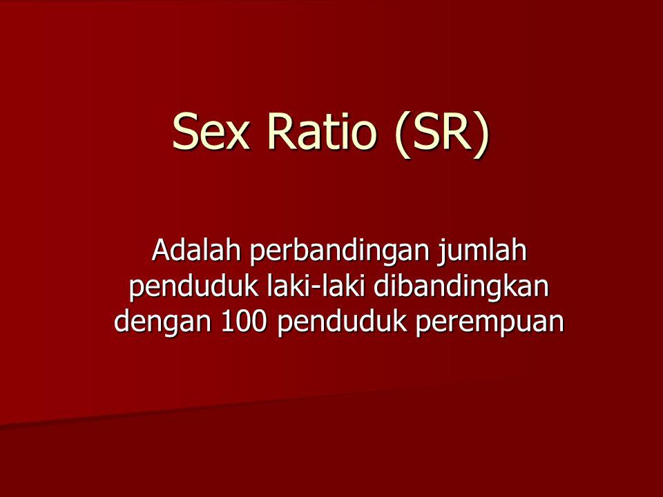 Sex Ratio (SR) Adalah perbandingan jumlah penduduk laki-laki dibandingkan dengan 100 penduduk perempuan.