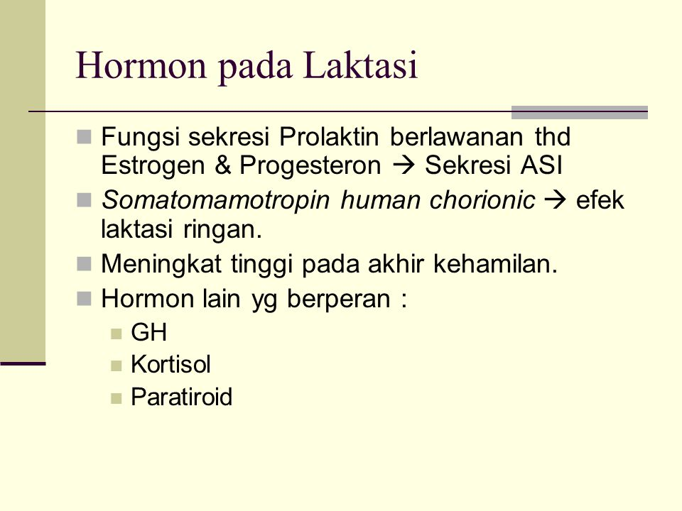 Hormon pada Laktasi Fungsi sekresi Prolaktin berlawanan thd Estrogen & Progesteron  Sekresi ASI.