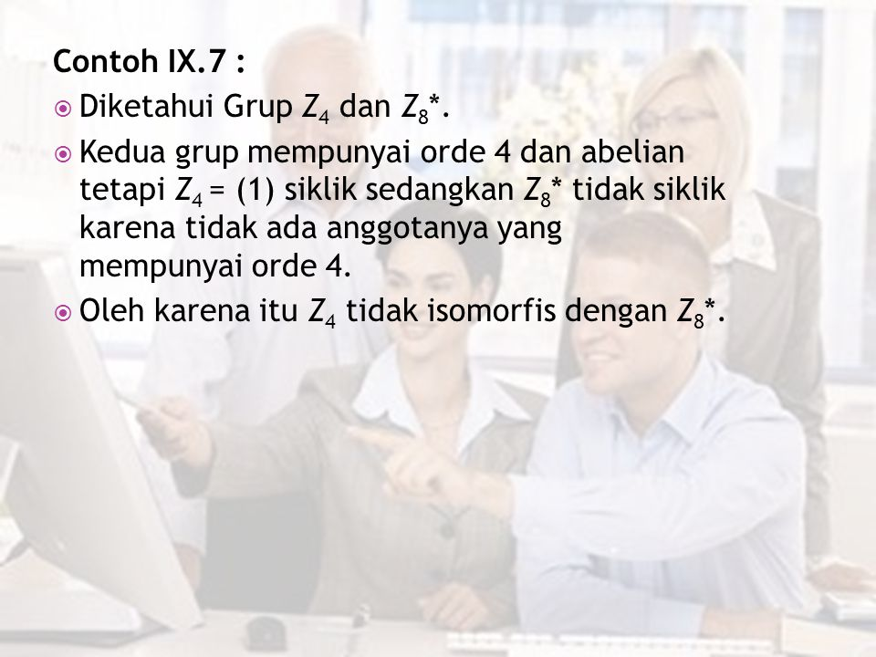 Contoh IX.7 : Diketahui Grup Z4 dan Z8*.