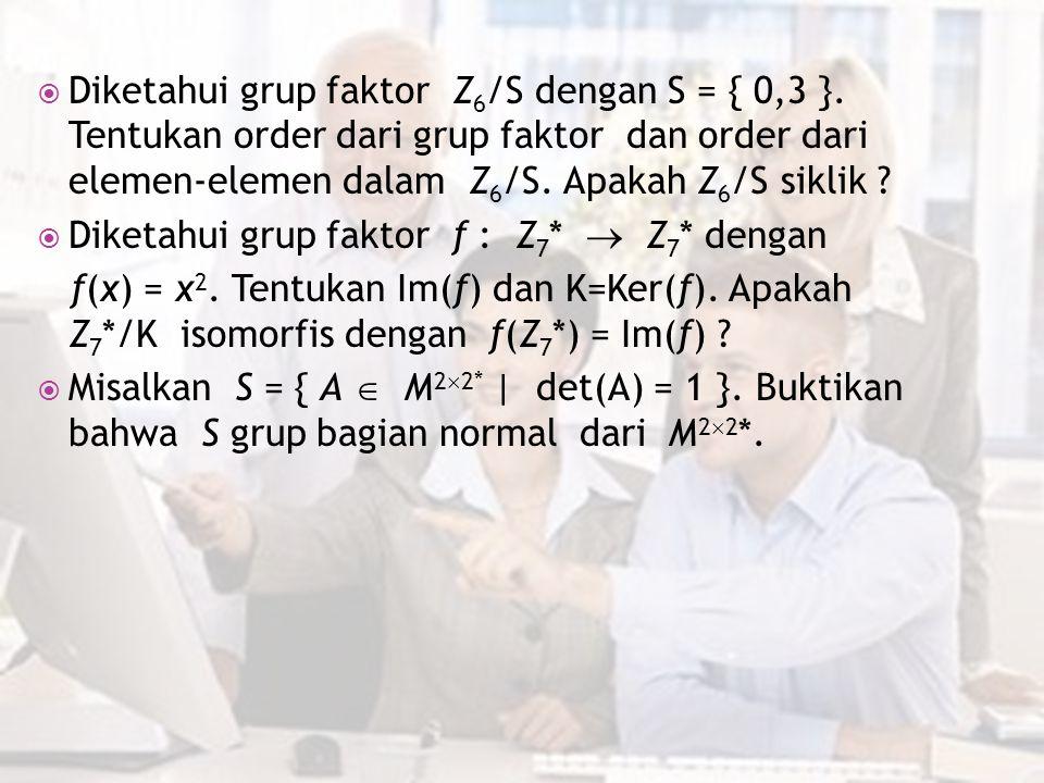 Diketahui grup faktor Z6/S dengan S = { 0,3 }