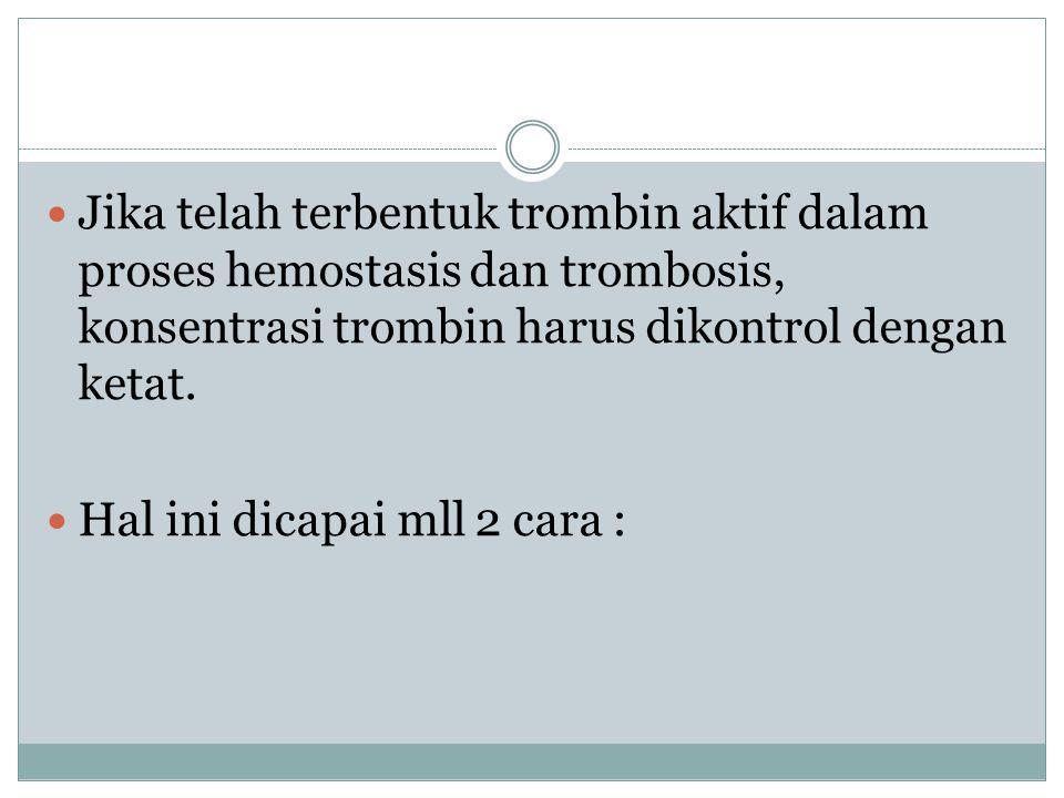 Jika telah terbentuk trombin aktif dalam proses hemostasis dan trombosis, konsentrasi trombin harus dikontrol dengan ketat.