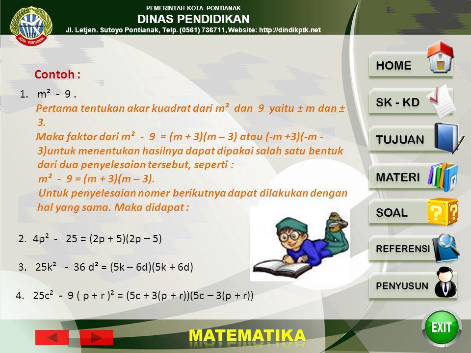 Contoh : m² - 9 . Pertama tentukan akar kuadrat dari m² dan 9 yaitu ± m dan ± 3.