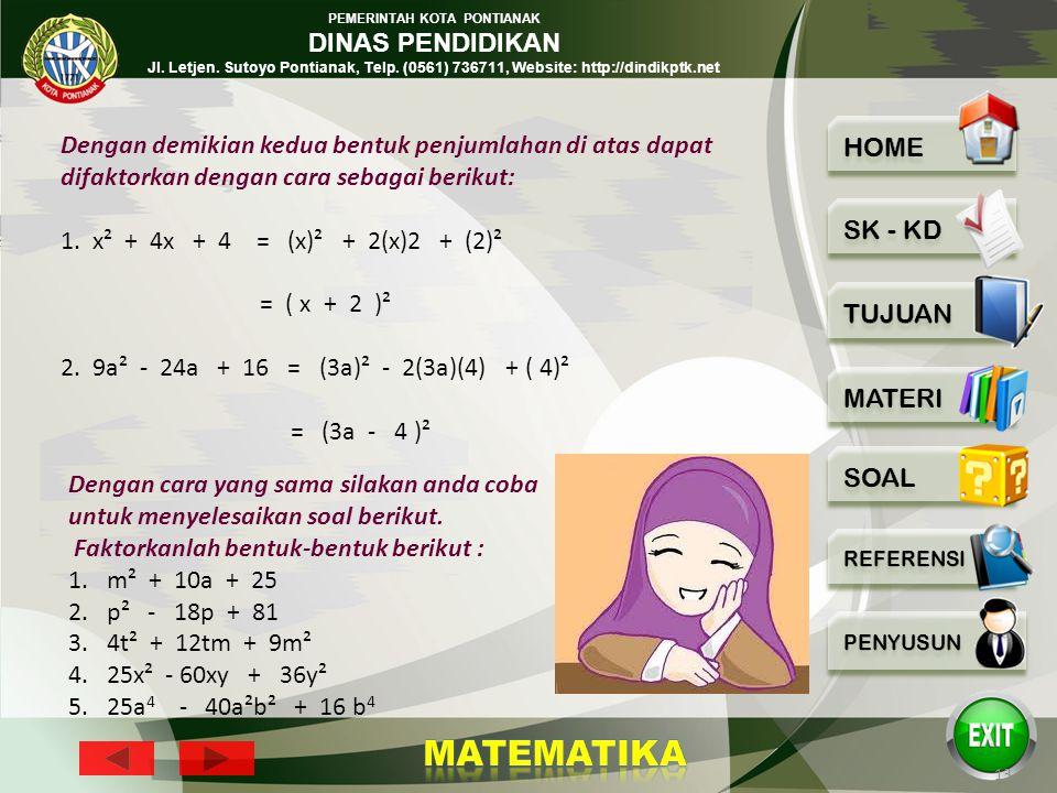 Dengan demikian kedua bentuk penjumlahan di atas dapat difaktorkan dengan cara sebagai berikut: 1. x² + 4x + 4 = (x)² + 2(x)2 + (2)²