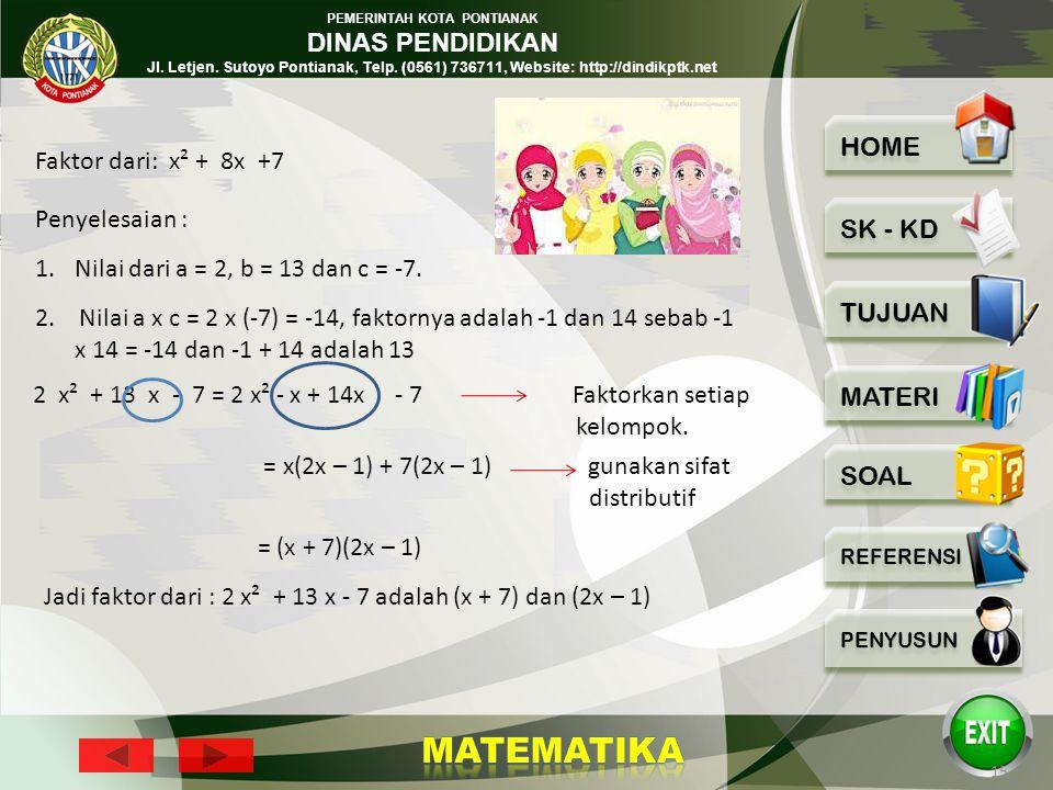 Faktor dari: x² + 8x +7 Penyelesaian : Nilai dari a = 2, b = 13 dan c = -7.