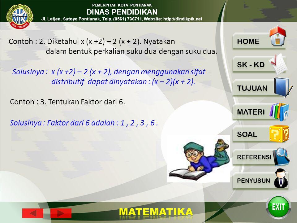 Contoh : 2. Diketahui x (x +2) – 2 (x + 2). Nyatakan