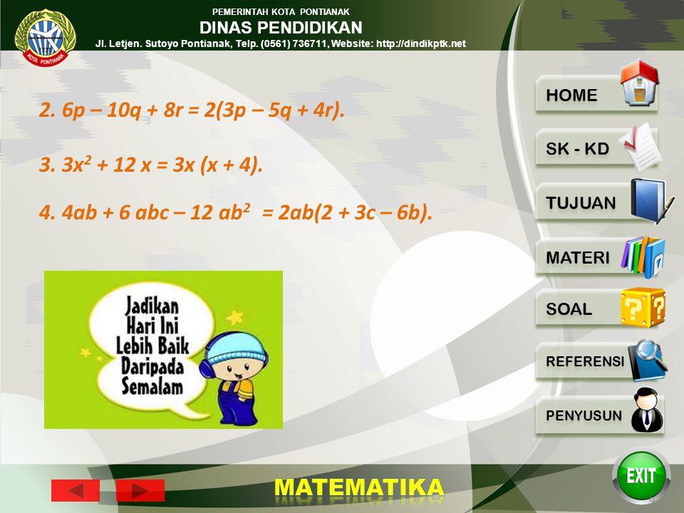 2. 6p – 10q + 8r = 2(3p – 5q + 4r). 3. 3x2 + 12 x = 3x (x + 4).