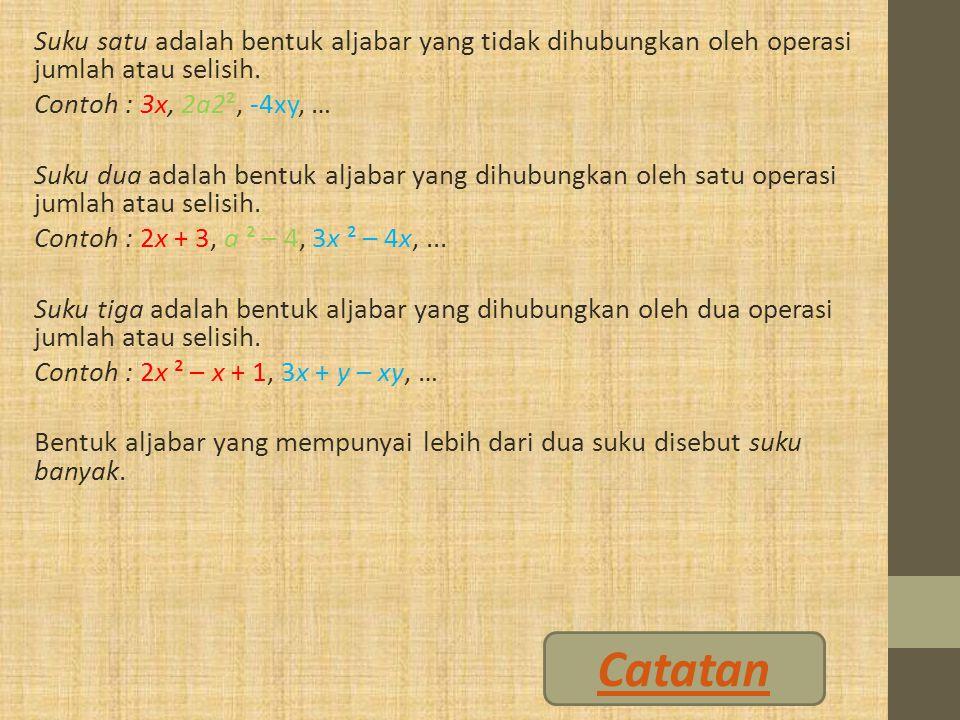 Suku satu adalah bentuk aljabar yang tidak dihubungkan oleh operasi jumlah atau selisih.