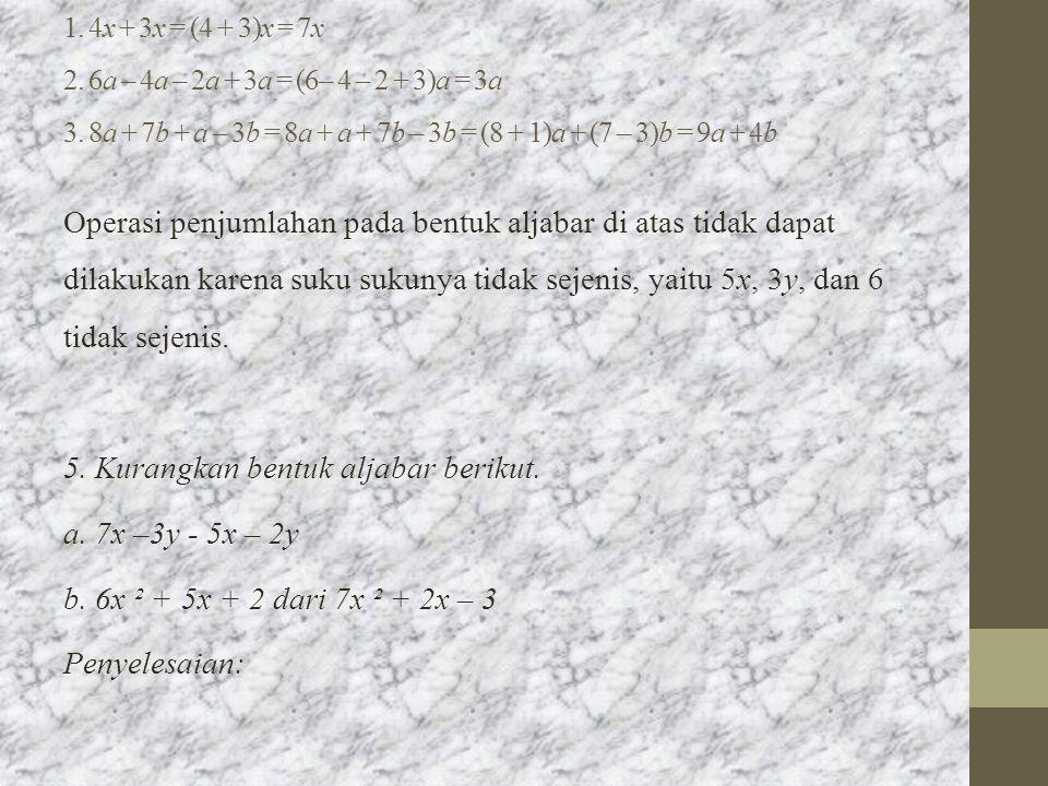 1. 4x + 3x = (4 + 3)x = 7x 2. 6a – 4a – 2a + 3a = (6– 4 – 2 + 3)a = 3a 3. 8a + 7b + a – 3b = 8a + a + 7b – 3b = (8 + 1)a + (7 – 3)b = 9a + 4b