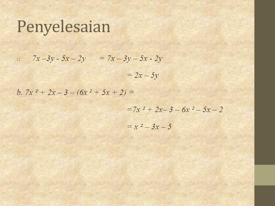 Penyelesaian 7x –3y - 5x – 2y = 7x – 3y – 5x - 2y = 2x – 5y