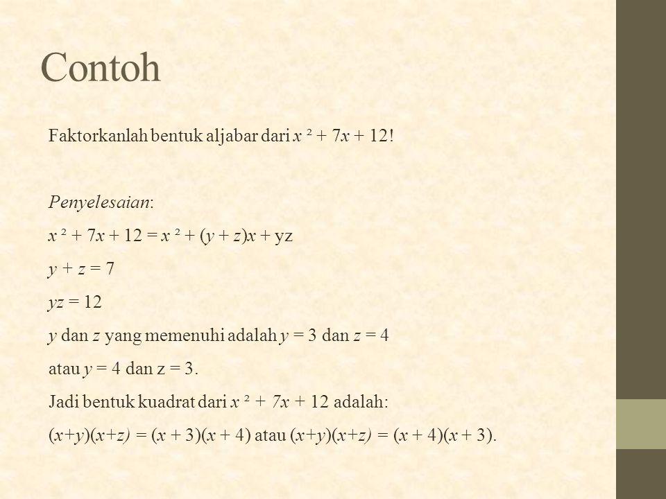 Contoh Faktorkanlah bentuk aljabar dari x ² + 7x + 12! Penyelesaian: