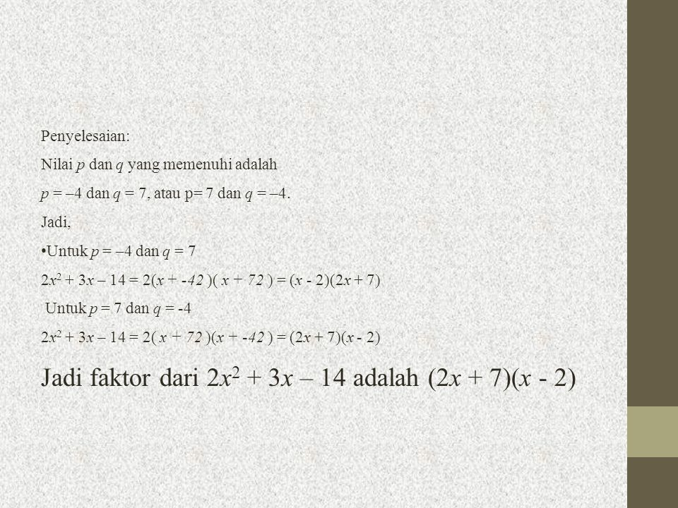 Jadi faktor dari 2x2 + 3x – 14 adalah (2x + 7)(x - 2)