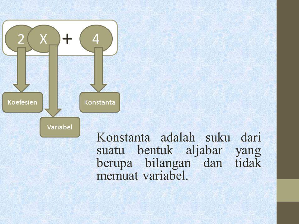 + Konstanta adalah suku dari suatu bentuk aljabar yang berupa bilangan dan tidak memuat variabel. 2.