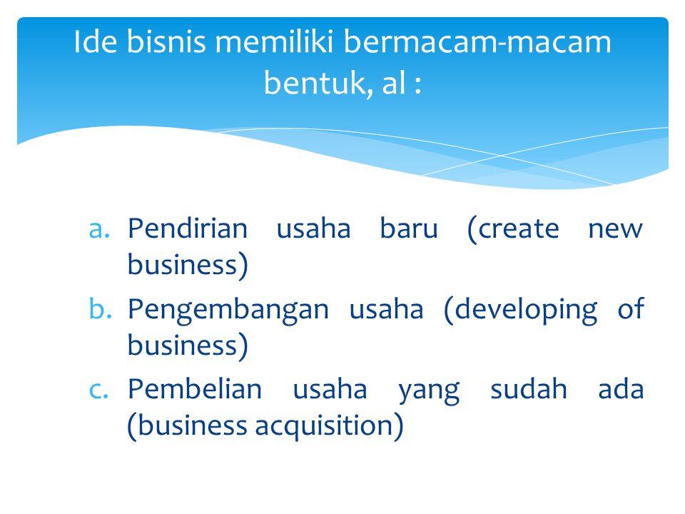 Ide bisnis memiliki bermacam-macam bentuk, al :