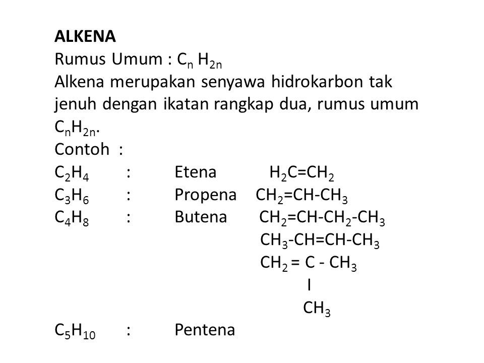 ALKENA Rumus Umum : Cn H2n. Alkena merupakan senyawa hidrokarbon tak. jenuh dengan ikatan rangkap dua, rumus umum.