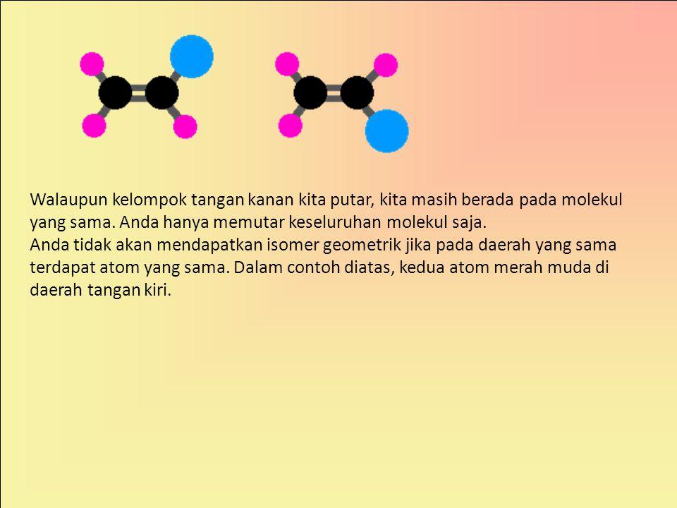 Walaupun kelompok tangan kanan kita putar, kita masih berada pada molekul yang sama. Anda hanya memutar keseluruhan molekul saja.