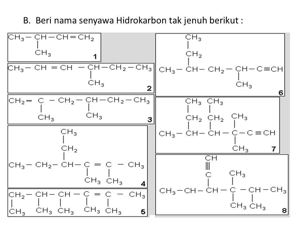 B. Beri nama senyawa Hidrokarbon tak jenuh berikut :