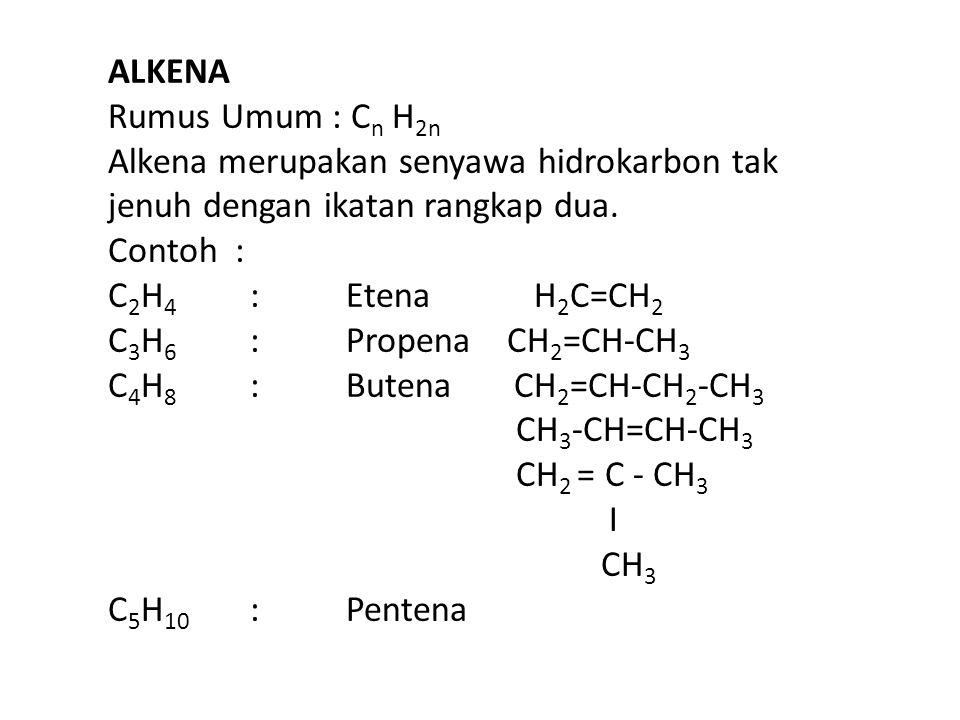 ALKENA Rumus Umum : Cn H2n. Alkena merupakan senyawa hidrokarbon tak. jenuh dengan ikatan rangkap dua.