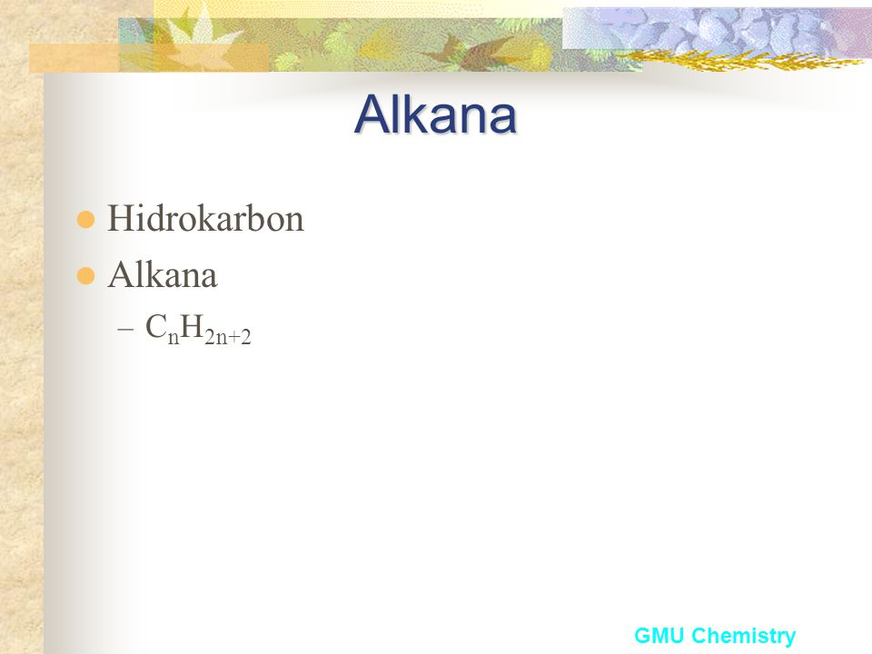 Alkana Hidrokarbon Alkana CnH2n+2 GMU Chemistry