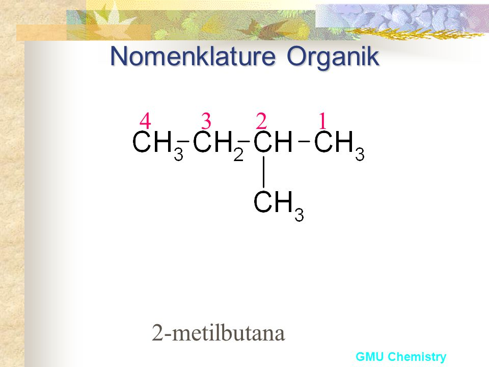 Nomenklature Organik 4 3 2 1 2-metilbutana GMU Chemistry