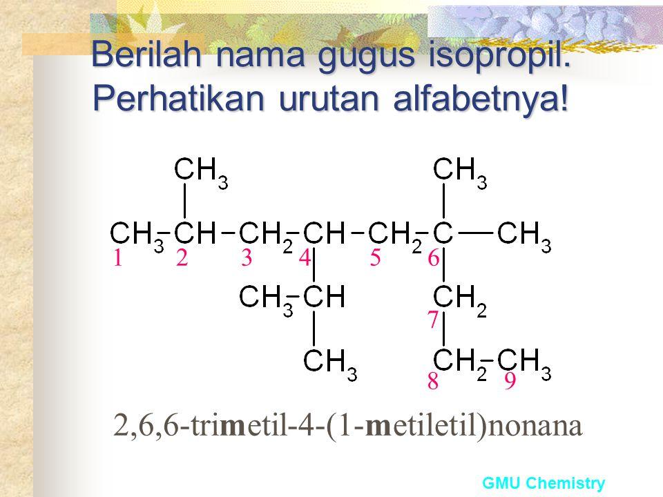 Berilah nama gugus isopropil. Perhatikan urutan alfabetnya!