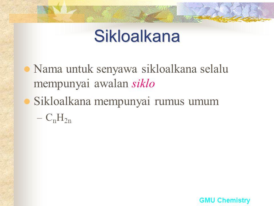 Sikloalkana Nama untuk senyawa sikloalkana selalu mempunyai awalan siklo. Sikloalkana mempunyai rumus umum.